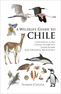A Wildlife Guide to Chile By Chester, Sharon